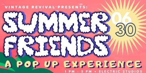 Summer Friends: A Pop Up Experience
