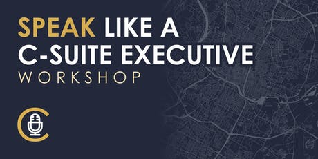SPEAK. Like a C-Suite Executive Workshop - TEXAS tickets