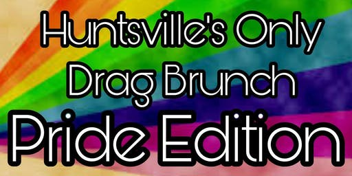 Huntsville's Only Drag Brunch - Pride Edition