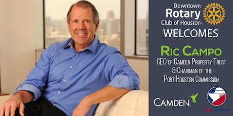 "DOWNTOWN ROTARY WELCOMES RICHARD ""RIC"" CAMPO, CHAIRMAN/CEO OF CAMDEN PROPERTY TRUST & CHAIRMAN OF THE PORT HOUSTON COMMISSION tickets"