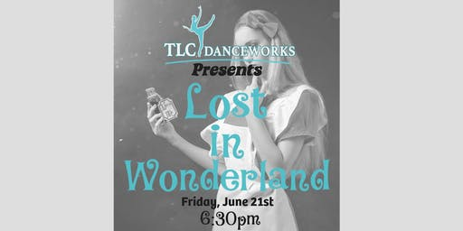 "TLC Danceworks presents ""Lost in Wonderland"""