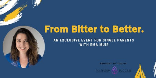 From Bitter to Better - An exclusive event for Single Parents