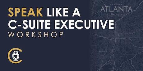 SPEAK. Like a C-Suite Executive Workshop - ATL tickets