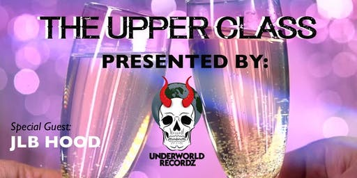 "The Underworld Presentz: ""The Upper Class"""