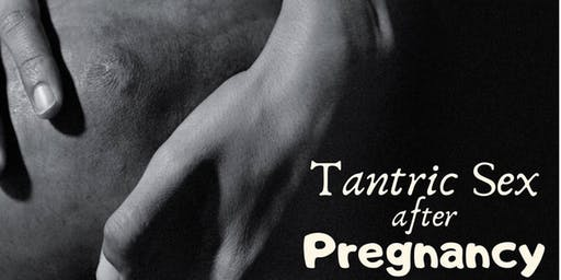 Tantric Sex After Pregnancy