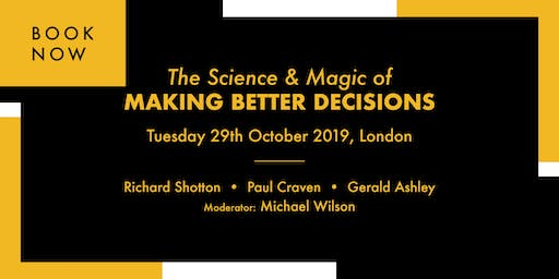 The Science & Magic of Making Better Decisions