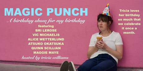 MAGIC PUNCH: A birthday show for my birthday tickets