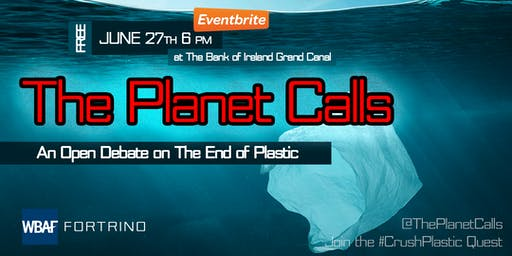 The Planet Calls: An Open Debate on The End of Plastic at the Bank of Ireland Grand Canal