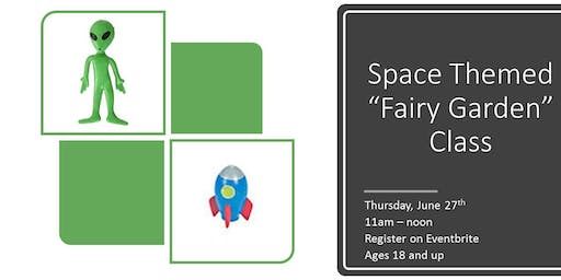 Space Themed Fairy Garden Class - ages 18 and up