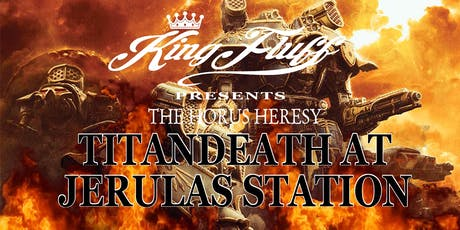 King Fluff presents The Horus Heresy: Titandeath at Jerulas Station tickets