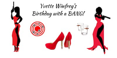 Shots & Stilettos Gun Club presents..Yvette Winfrey's BIRTHDAY WITH A BANG!