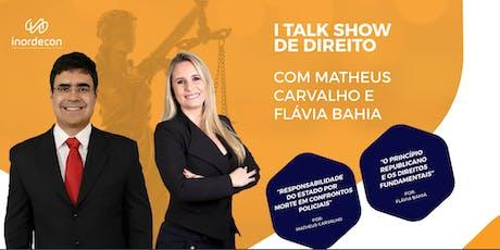 I TALK SHOW DE DIREITO COM MATHEUS CARVALHO E FLÁVIA BAHIA ingressos