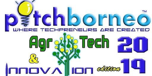 pitchborneo 2019 : Agrotech & Innovation Edition (Kota Kinabalu 20th & 21th July 2019)