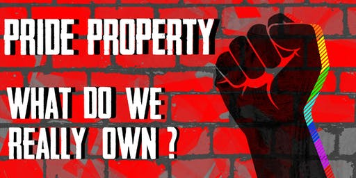 Pride Property: What Do We Really Own? - LGBTQ+ Music, Dance & Poetry show