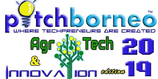 pitchborneo 2019 : Agrotech & Innovation Edition (Tawau 7th & 8th September 2019)