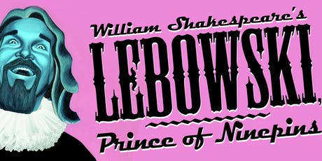 William Shakespeare's LEBOWSKI: PRINCE OF NINEPINS tickets