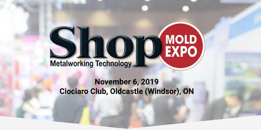 Shop Metalworking Technology Mold Expo - Windsor ON
