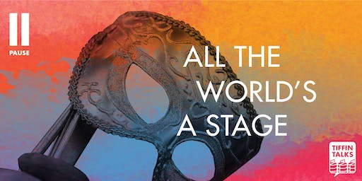 ISF2019: Tiffin Talks: All the World's a Stage