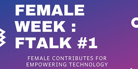"Female Week : FTalk ""Female Contributes for Empowering Techonology"" tickets"