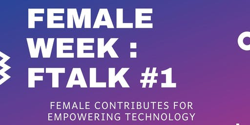 "Female Week : FTalk ""Female Contributes for Empowering Techonology"""