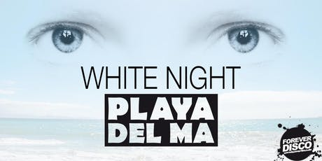 WHITE NIGHT @ Playa del Ma tickets