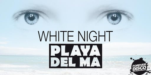 WHITE NIGHT @ Playa del Ma