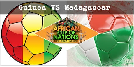 GUINEA VS MADAGASCAR  African Cup of Nations 2019  Live Match - African Local Foods - Afro Live Music -Art- Games - Shisha- Business Networking tickets