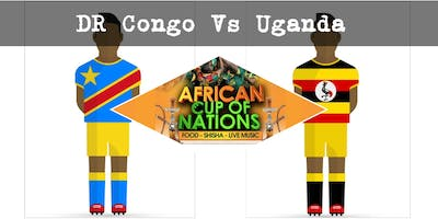 DR CONGO VS UGANDA African Cup of Nations 2019  Live Match - African Local Foods - Afro Live Music -Art- Games - Shisha- Business Networking