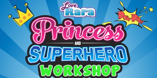 Love Rara Princess and Superhero Workshop