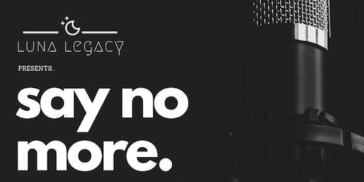 Luna Legacy presents: SAY NO MORE