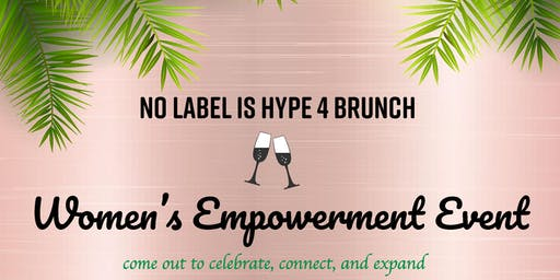 No Label is Hype 4 Brunch Women's Empowerment Event