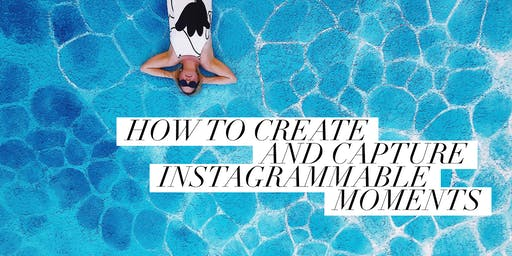 How to CREATE and CAPTURE Instagrammable moments