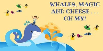 Whales, Magic and Cheese... Oh My! - 1-Hour Family-Friendly Performance