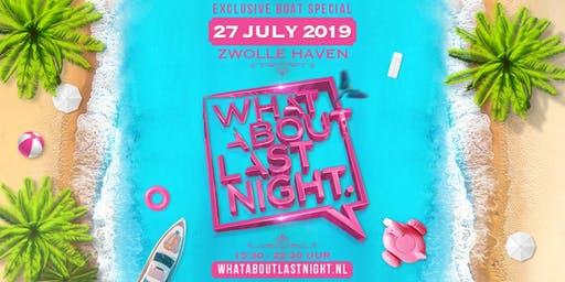 WHAT ABOUT LAST NIGHT | BOAT SPECIAL Zwolle