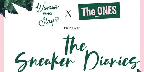 Women Who Slay X The_ONES Presents The Sneaker Diaries  tickets