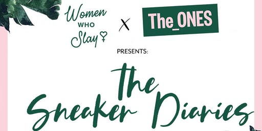 Women Who Slay X The_ONES Presents The Sneaker Diaries