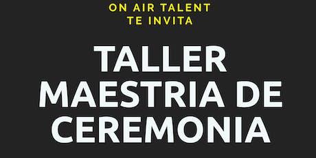 TALLER MAESTRIA DE CEREMONIA  tickets