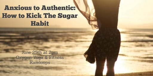 Anxious to Authentic: How to Kick The Sugar Habit