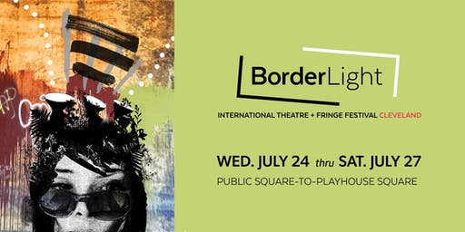 BorderLight International Theatre Festival + Fringe