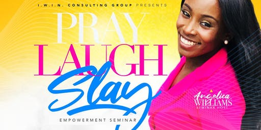 Pray. Laugh. Slay. Women's Empowerment Seminar