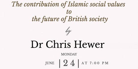Dr Chris Hewer -Contribution of Islamic Values to Future of British Society tickets