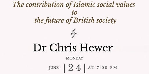 Dr Chris Hewer -Contribution of Islamic Values to Future of British Society