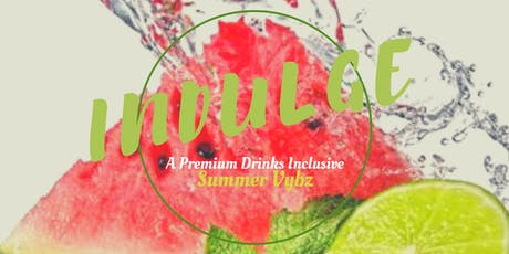 INDULGE: A Premium Drinks Inclusive Summer Vybz (OPEN BAR) tickets