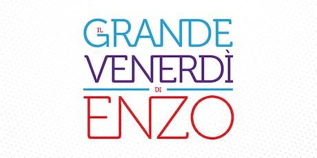 Il Grande Venerdì di Enzo VIII - ROMA biglietti