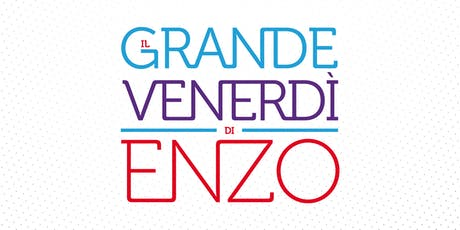 Il Grande Venerdì di Enzo VIII - BOLOGNA tickets