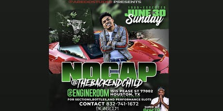 NOCAP @THEBACKENDCHILD at ENGINEROOM JUNE 30th SECTIONS/PERFORMANCE 8327411672 tickets