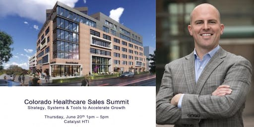 Colorado Healthcare Sales Summit: Strategy & Tools To Accelerate Growth