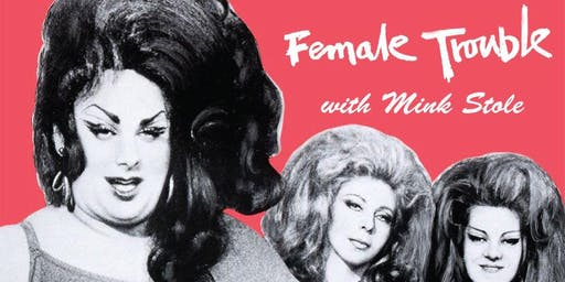 FEMALE TROUBLE 45th Anniversary w/ Mink Stole