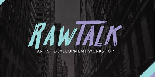 RAW TALK:  Artist Development Workshop