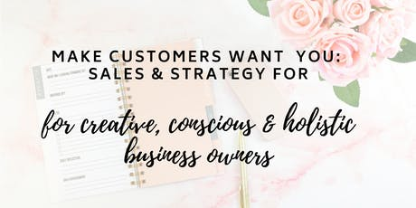 Make Customers Want You: Sales & Strategy for Creative Business Owners tickets